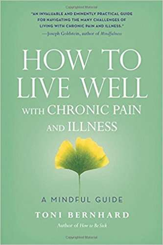 How to Live Well with Chronic Pain and Illness Book: A Mindful Guide by Toni Bernhard
