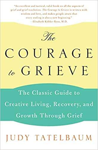 The Classic Guide To Creative Living, Recovery, And Growth Through Grief